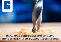 Make Your Dowel Drill Bits Drilling More Efficiently By Solving 6 Issues