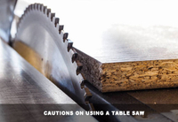 Cautions on Using A Table Saw